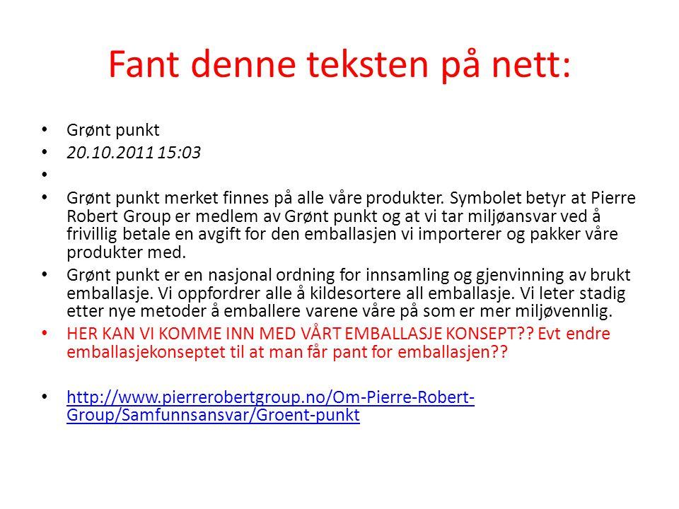 Fant denne teksten på nett: • Grønt punkt • 20.10.2011 15:03 • • Grønt punkt merket finnes på alle våre produkter. Symbolet betyr at Pierre Robert Gro