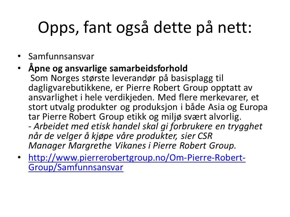 Opps, fant også dette på nett: • Samfunnsansvar • Åpne og ansvarlige samarbeidsforhold Som Norges største leverandør på basisplagg til dagligvarebutik