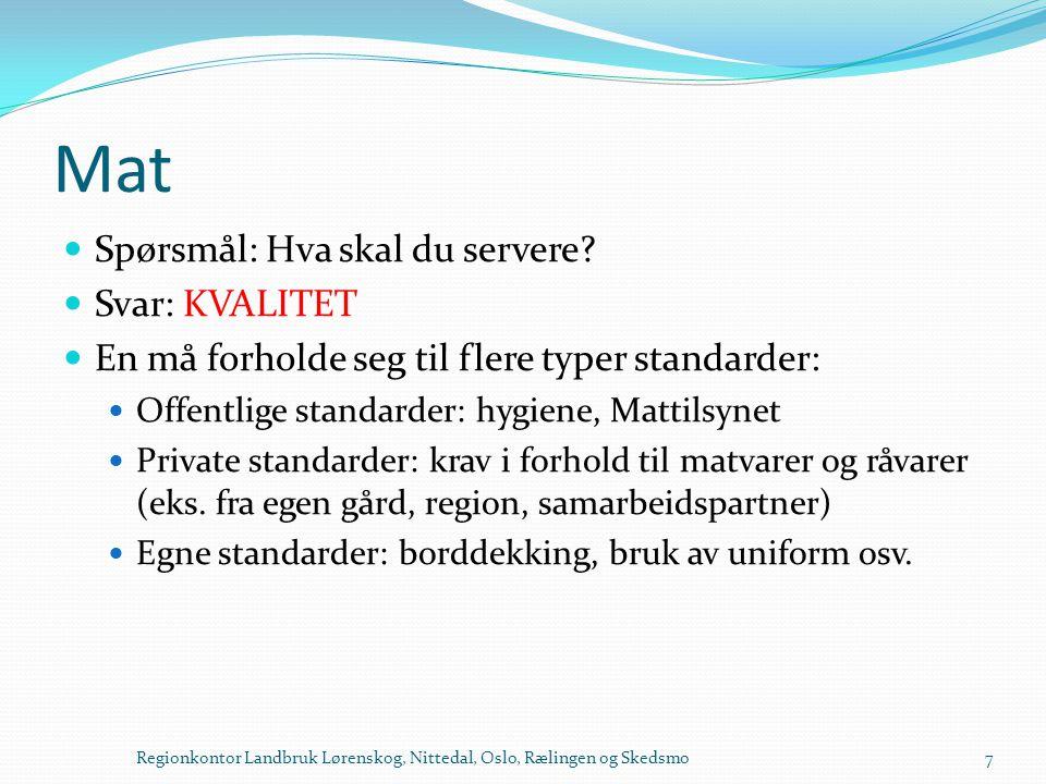 Mat  Spørsmål: Hva skal du servere?  Svar: KVALITET  En må forholde seg til flere typer standarder:  Offentlige standarder: hygiene, Mattilsynet 