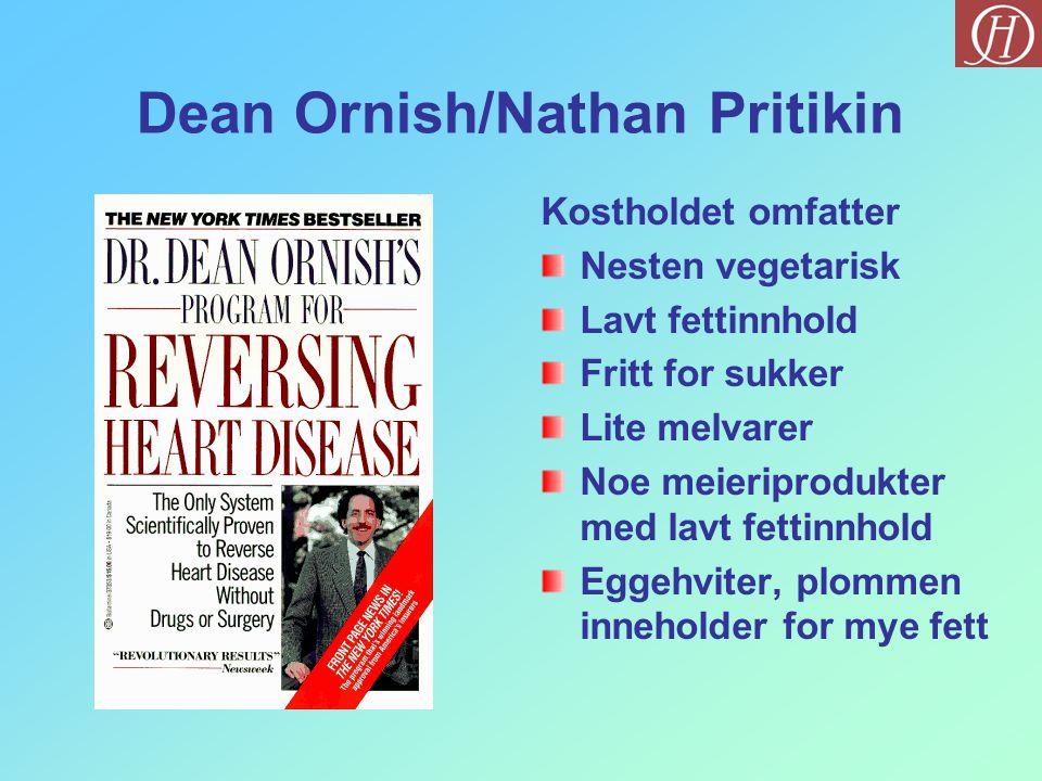 Dean Ornish/Nathan Pritikin Kostholdet omfatter Nesten vegetarisk Lavt fettinnhold Fritt for sukker Lite melvarer Noe meieriprodukter med lavt fettinn