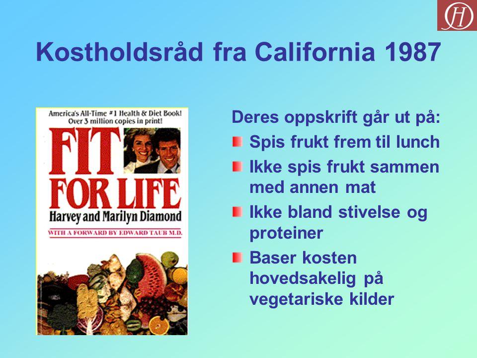 Kostholdsråd fra California 1987 Deres oppskrift går ut på: Spis frukt frem til lunch Ikke spis frukt sammen med annen mat Ikke bland stivelse og prot
