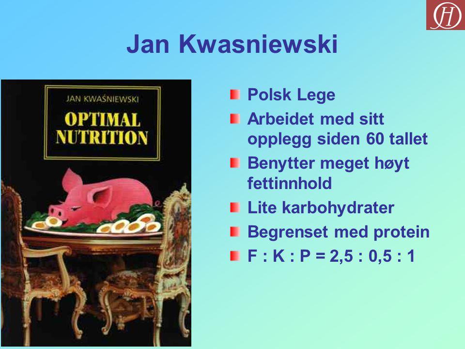 Jan Kwasniewski Polsk Lege Arbeidet med sitt opplegg siden 60 tallet Benytter meget høyt fettinnhold Lite karbohydrater Begrenset med protein F : K :