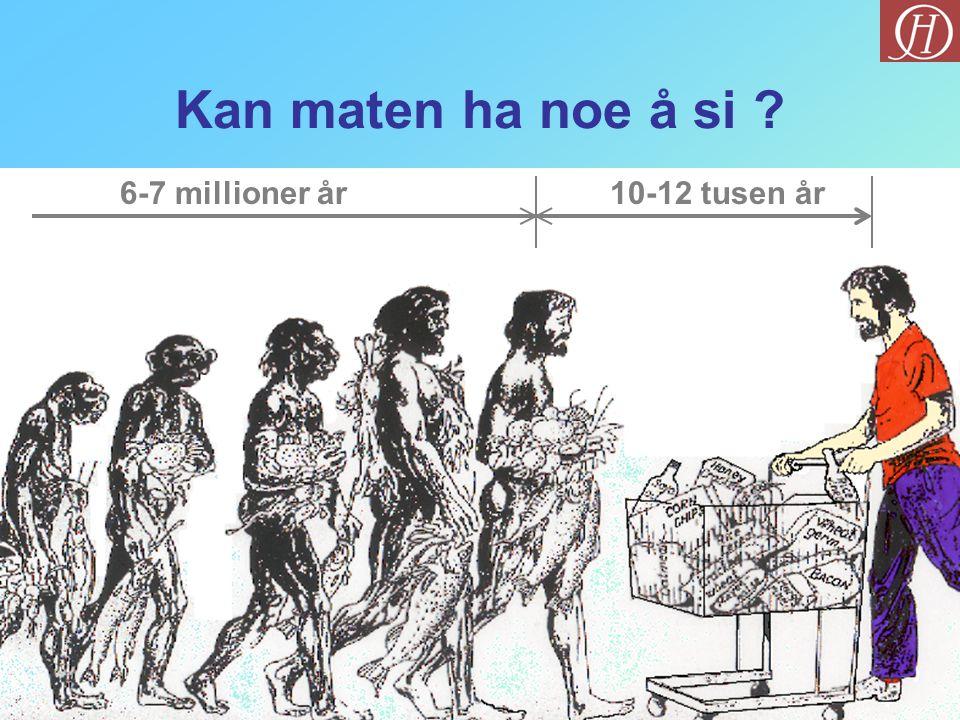 Kan maten ha noe å si ? 6-7 millioner år10-12 tusen år