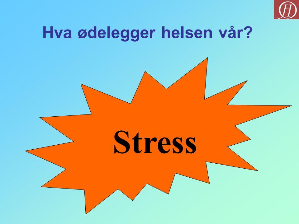 Hva ødelegger helsen vår? Stress