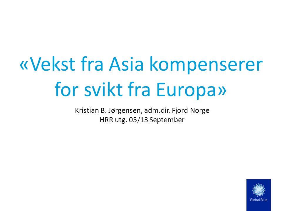 Kristian B. Jørgensen, adm.dir. Fjord Norge HRR utg. 05/13 September «Vekst fra Asia kompenserer for svikt fra Europa»