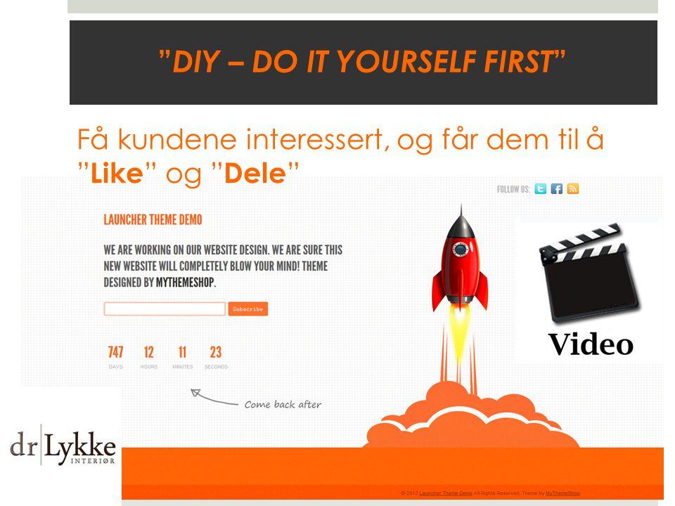 DIY – DO IT YOURSELF FIRST Få kundene interessert, og får dem til å Like og Dele