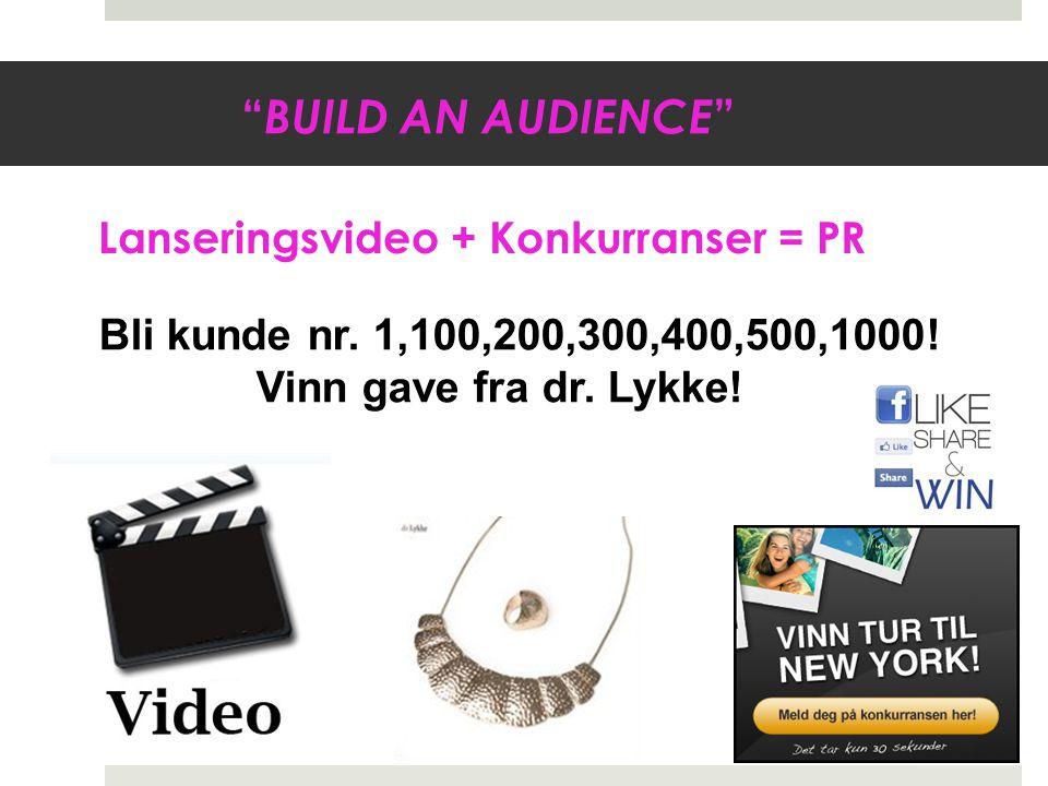 BUILD AN AUDIENCE Bli kunde nr.1,100,200,300,400,500,1000.