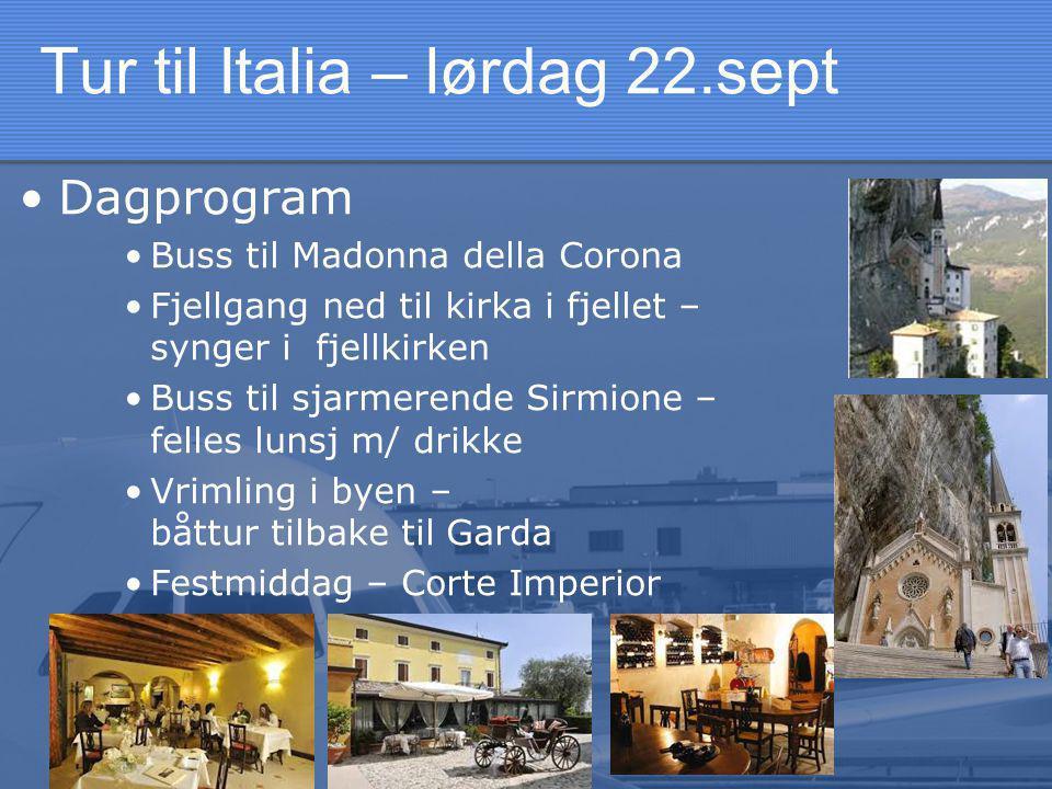 Tur til Italia – lørdag 22.sept •Dagprogram •Buss til Madonna della Corona •Fjellgang ned til kirka i fjellet – synger i fjellkirken •Buss til sjarmerende Sirmione – felles lunsj m/ drikke •Vrimling i byen – båttur tilbake til Garda •Festmiddag – Corte Imperior