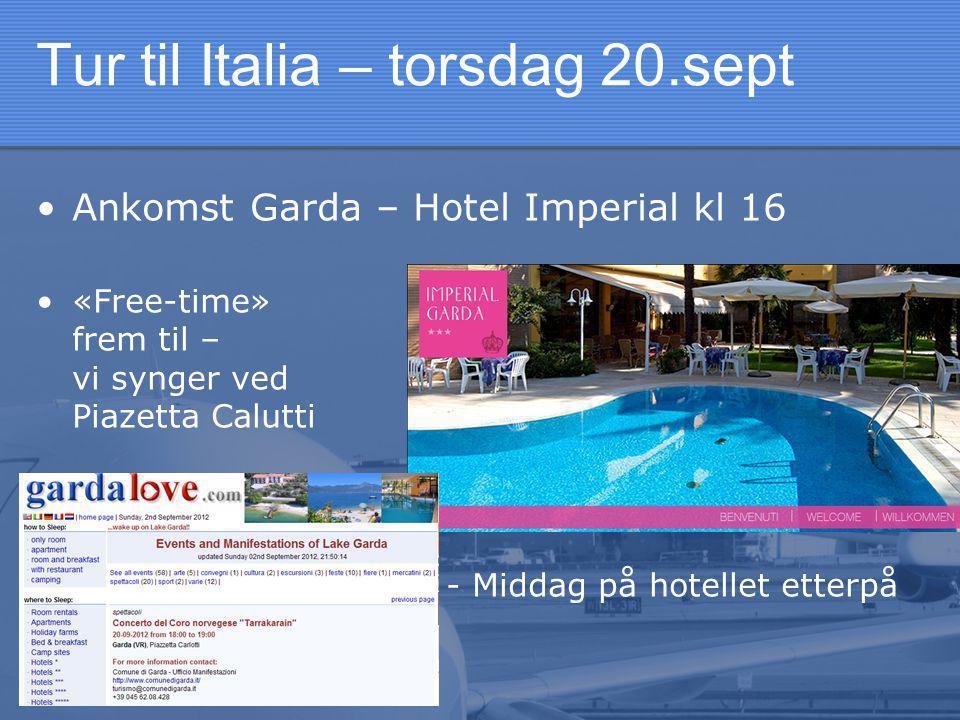 Tur til Italia – torsdag 20.sept •Ankomst Garda – Hotel Imperial kl 16 •«Free-time» frem til – vi synger ved Piazetta Calutti • - Middag på hotellet etterpå