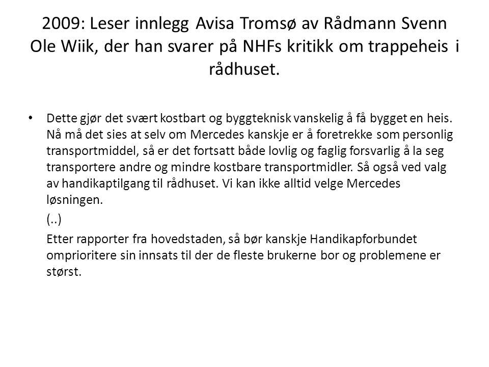 2009: Leser innlegg Avisa Tromsø av Rådmann Svenn Ole Wiik, der han svarer på NHFs kritikk om trappeheis i rådhuset. • Dette gjør det svært kostbart o