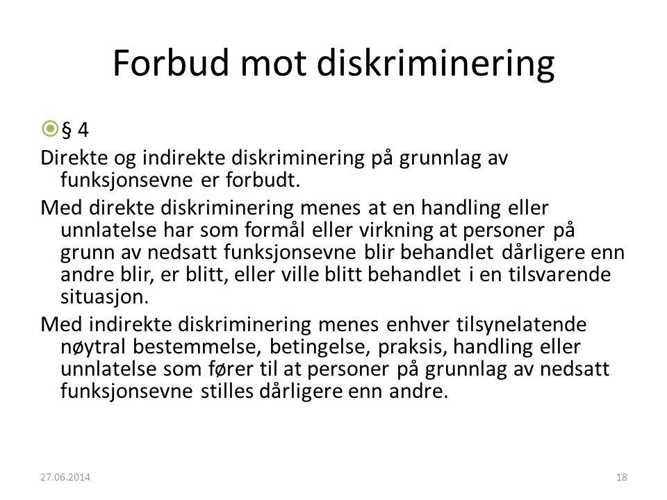 Forbud mot diskriminering  § 4 Direkte og indirekte diskriminering på grunnlag av funksjonsevne er forbudt. Med direkte diskriminering menes at en ha