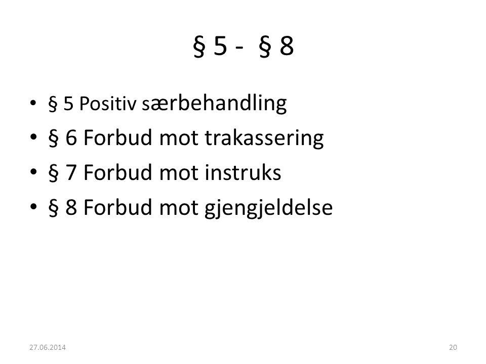 § 5 - § 8 • § 5 Positiv s ærbehandling • § 6 Forbud mot trakassering • § 7 Forbud mot instruks • § 8 Forbud mot gjengjeldelse 27.06.201420