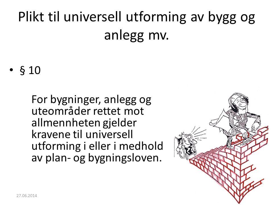 Plikt til universell utforming av bygg og anlegg mv. • § 10 For bygninger, anlegg og uteområder rettet mot allmennheten gjelder kravene til universell