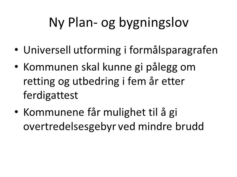 Ny Plan- og bygningslov • Universell utforming i formålsparagrafen • Kommunen skal kunne gi pålegg om retting og utbedring i fem år etter ferdigattest