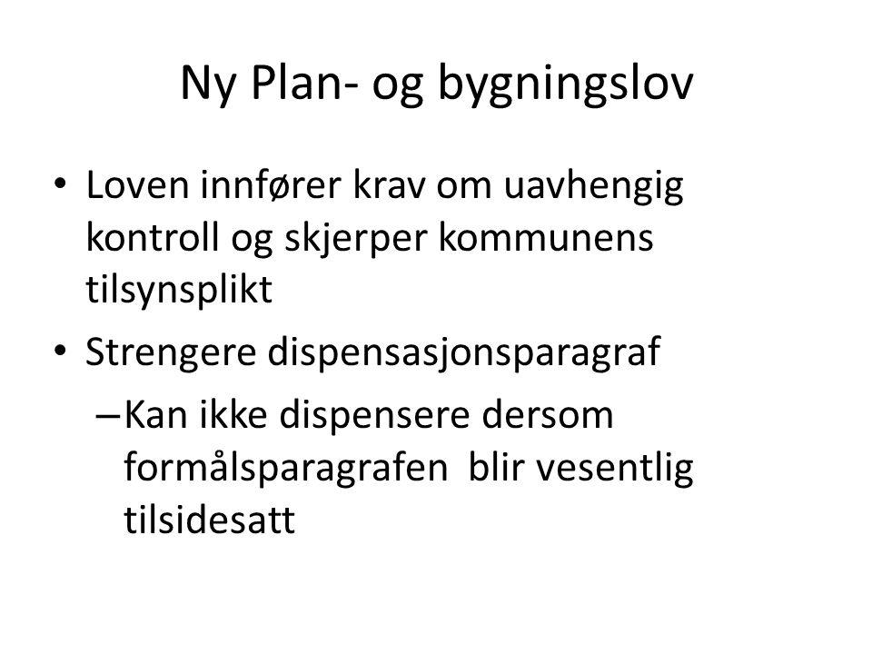 Ny Plan- og bygningslov • Loven innfører krav om uavhengig kontroll og skjerper kommunens tilsynsplikt • Strengere dispensasjonsparagraf – Kan ikke di