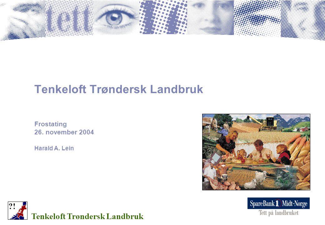 Tenkeloft Trøndersk Landbruk Frostating 26. november 2004 Harald A. Lein Tenkeloft Trøndersk Landbruk ?!