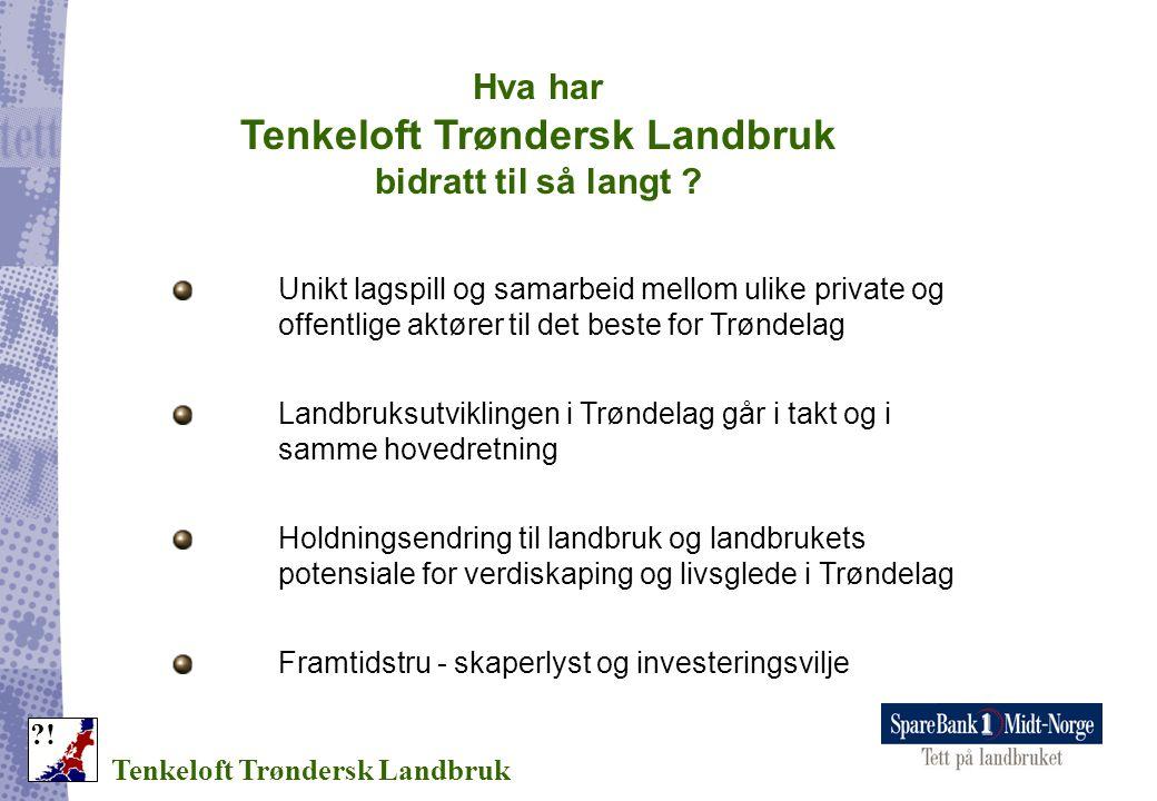 Tenkeloft Trøndersk Landbruk ?! Unikt lagspill og samarbeid mellom ulike private og offentlige aktører til det beste for Trøndelag Landbruksutviklinge