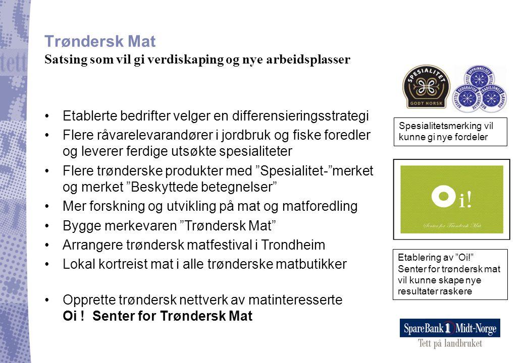 Trøndersk Mat Satsing som vil gi verdiskaping og nye arbeidsplasser •Etablerte bedrifter velger en differensieringsstrategi •Flere råvarelevarandører