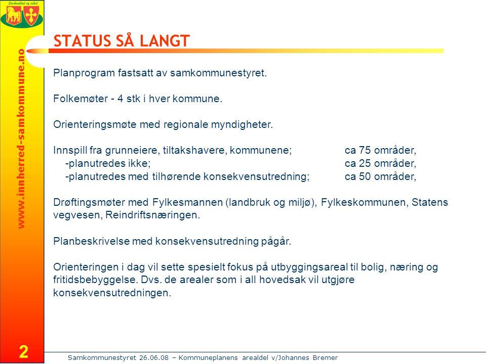 www.innherred-samkommune.no Samkommunestyret 26.06.08 – Kommuneplanens arealdel v/Johannes Bremer 2 STATUS SÅ LANGT Planprogram fastsatt av samkommunestyret.