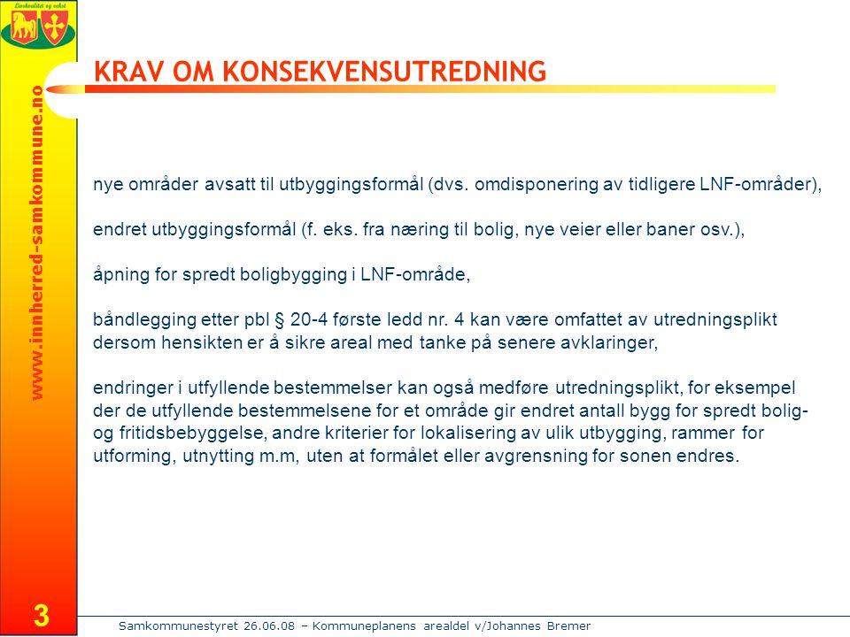 www.innherred-samkommune.no Samkommunestyret 26.06.08 – Kommuneplanens arealdel v/Johannes Bremer 3 KRAV OM KONSEKVENSUTREDNING nye områder avsatt til utbyggingsformål (dvs.