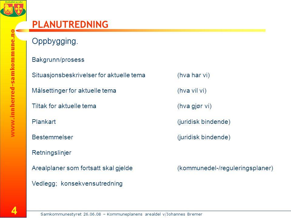 www.innherred-samkommune.no Samkommunestyret 26.06.08 – Kommuneplanens arealdel v/Johannes Bremer 4 PLANUTREDNING Oppbygging.