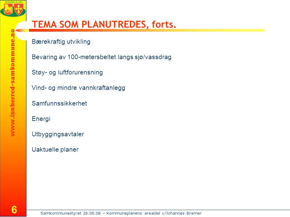 www.innherred-samkommune.no Samkommunestyret 26.06.08 – Kommuneplanens arealdel v/Johannes Bremer 6 TEMA SOM PLANUTREDES, forts.