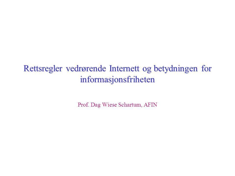 Rettsregler vedrørende Internett og betydningen for informasjonsfriheten Prof. Dag Wiese Schartum, AFIN