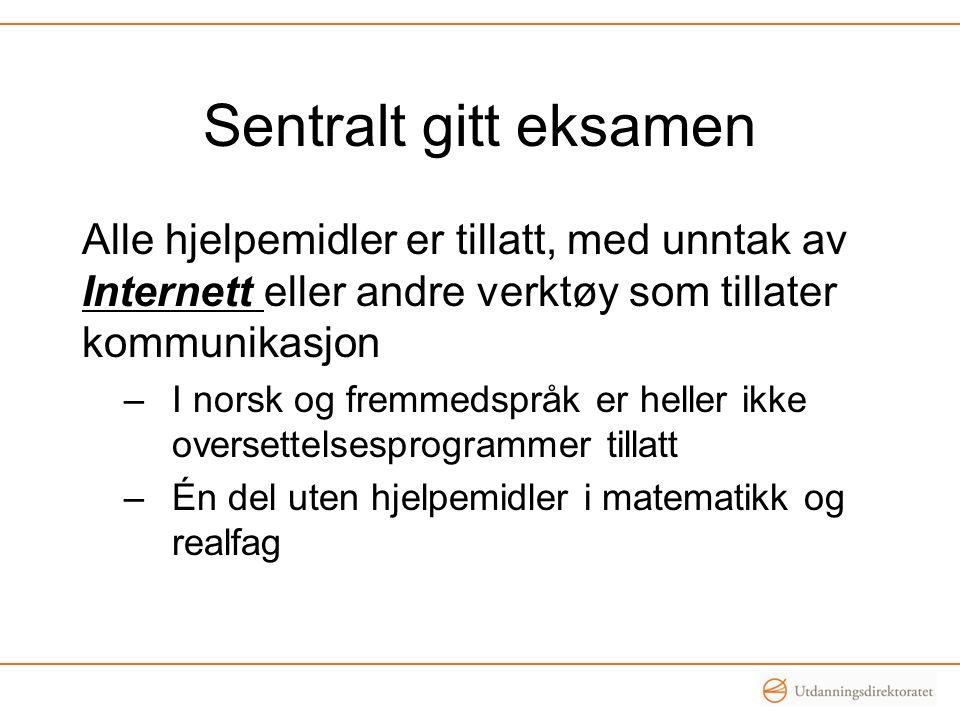 Sentralt gitt eksamen Alle hjelpemidler er tillatt, med unntak av Internett eller andre verktøy som tillater kommunikasjon –I norsk og fremmedspråk er