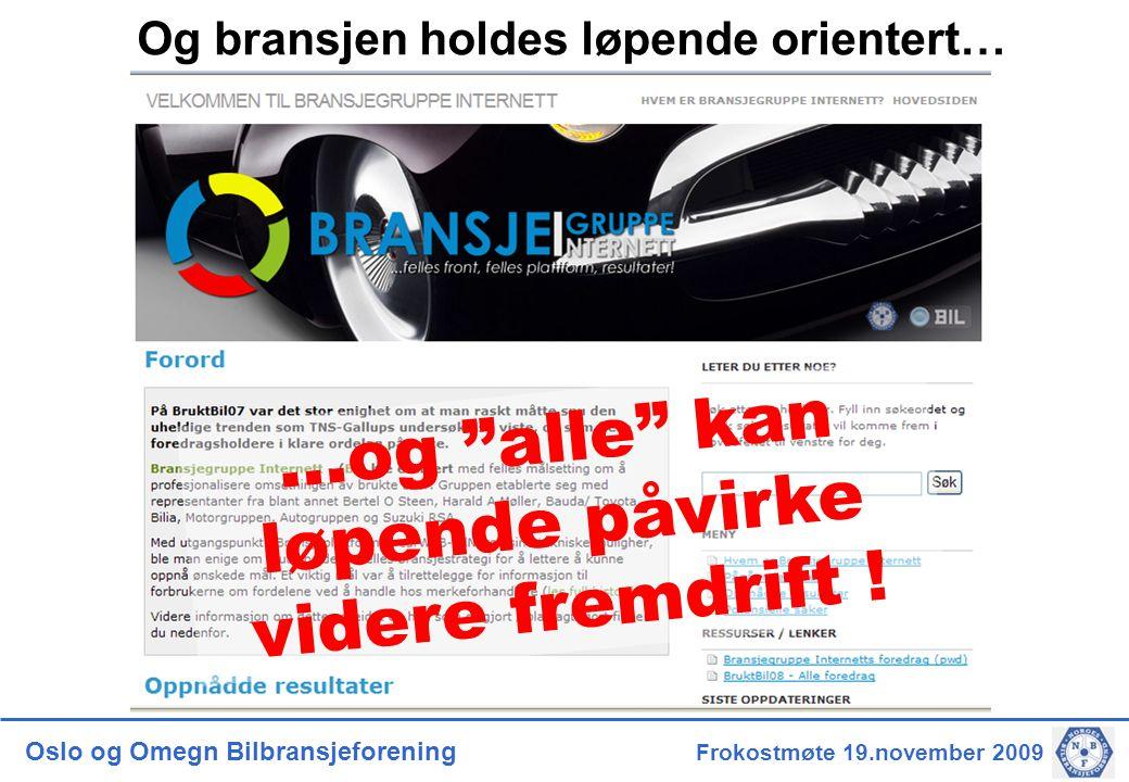 Oslo og Omegn Bilbransjeforening Frokostmøte 19.november 2009 Og bransjen holdes løpende orientert… …og alle kan løpende påvirke videre fremdrift !
