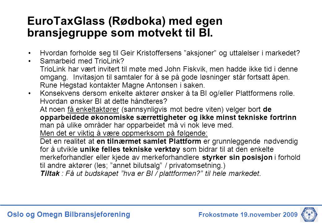 Oslo og Omegn Bilbransjeforening Frokostmøte 19.november 2009 EuroTaxGlass (Rødboka) med egen bransjegruppe som motvekt til BI.