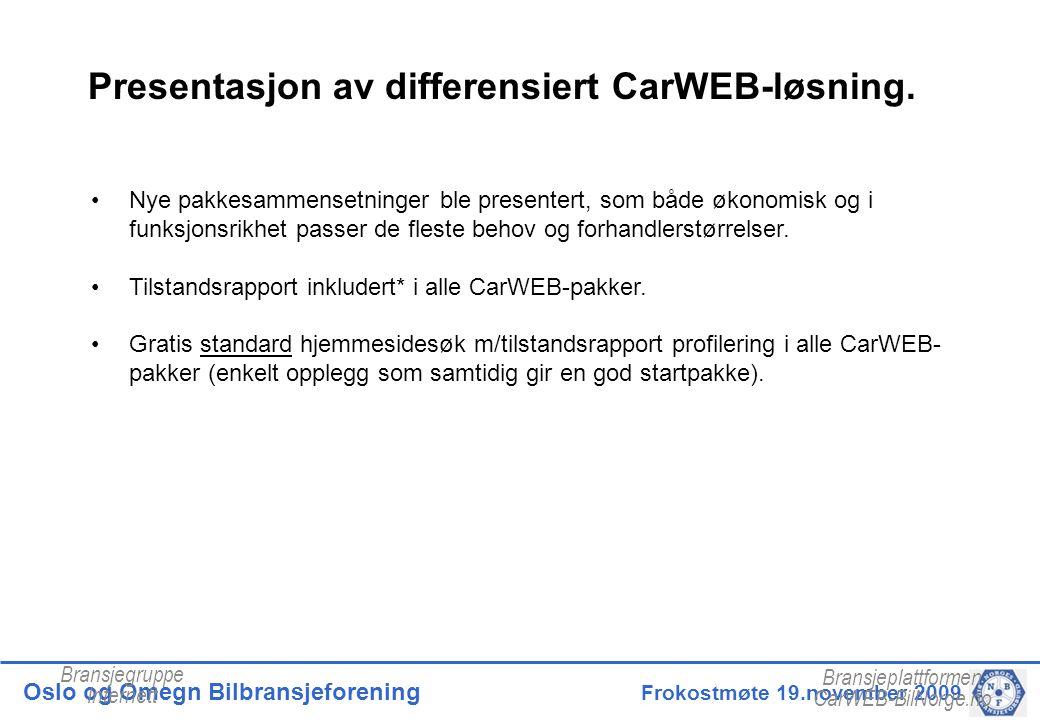 Oslo og Omegn Bilbransjeforening Frokostmøte 19.november 2009 Presentasjon av differensiert CarWEB-løsning.