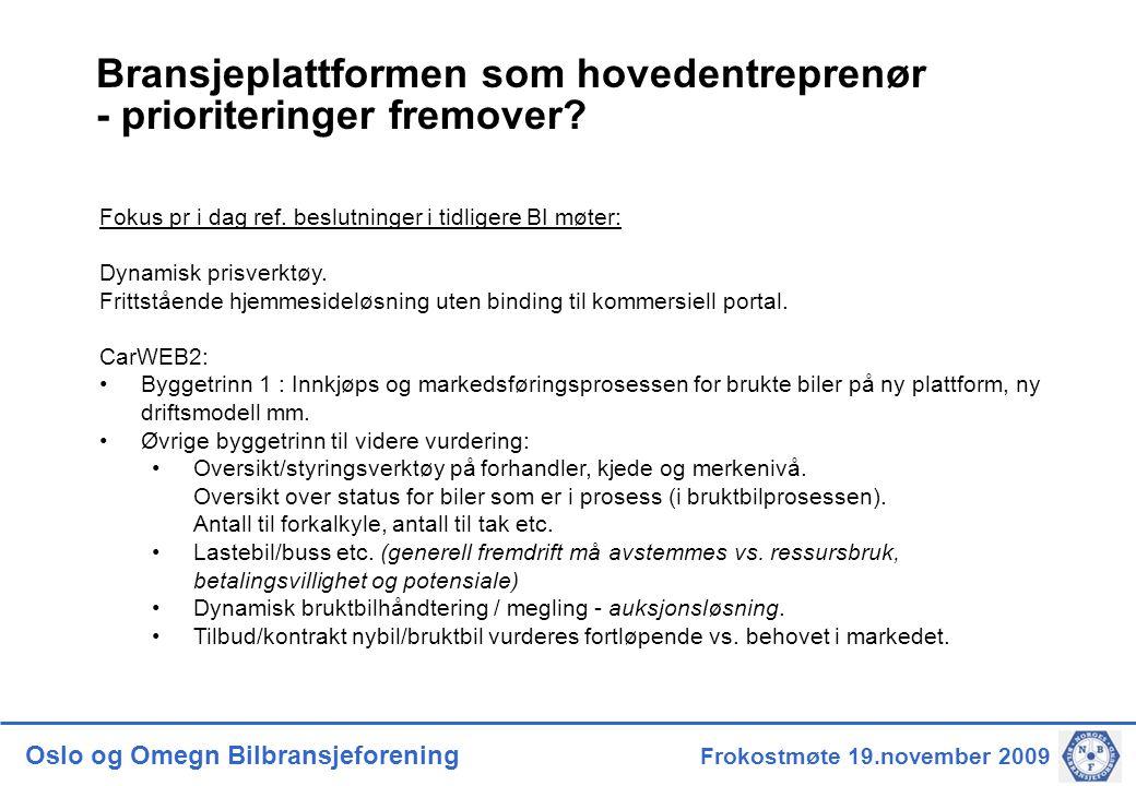 Oslo og Omegn Bilbransjeforening Frokostmøte 19.november 2009 Bransjeplattformen som hovedentreprenør - prioriteringer fremover.