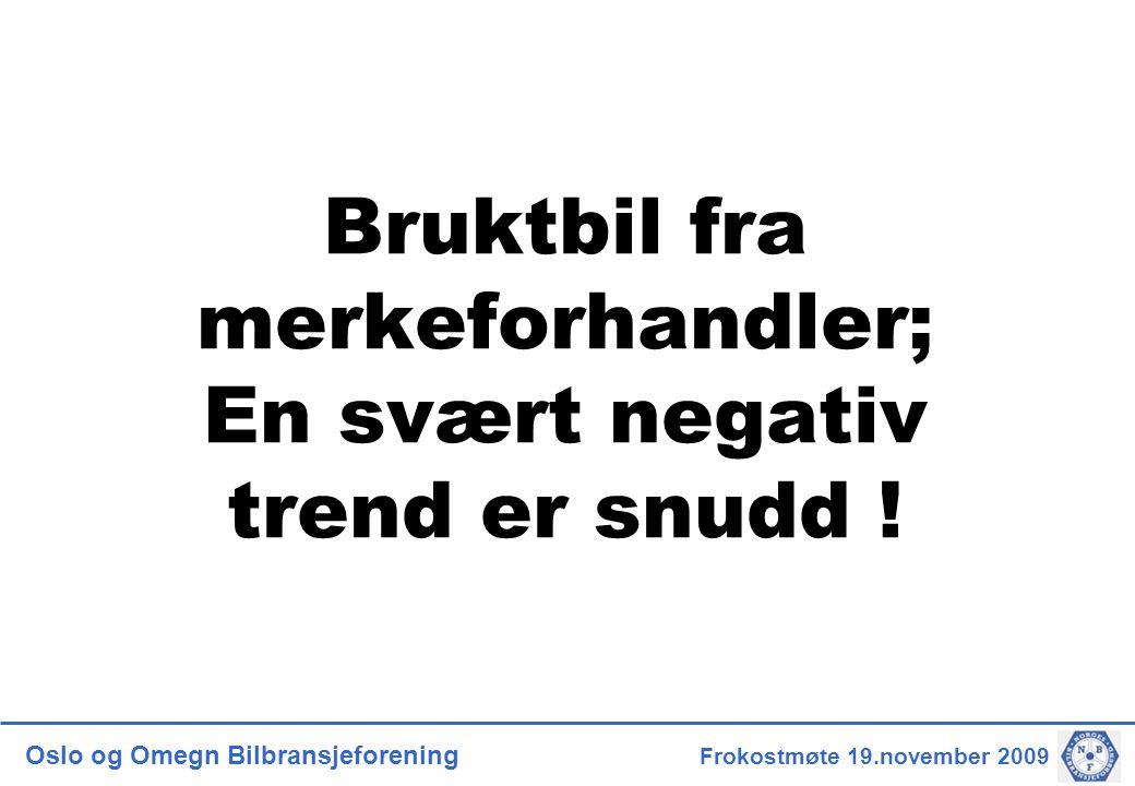 Oslo og Omegn Bilbransjeforening Frokostmøte 19.november 2009 Bruktbil fra merkeforhandler; En svært negativ trend er snudd !