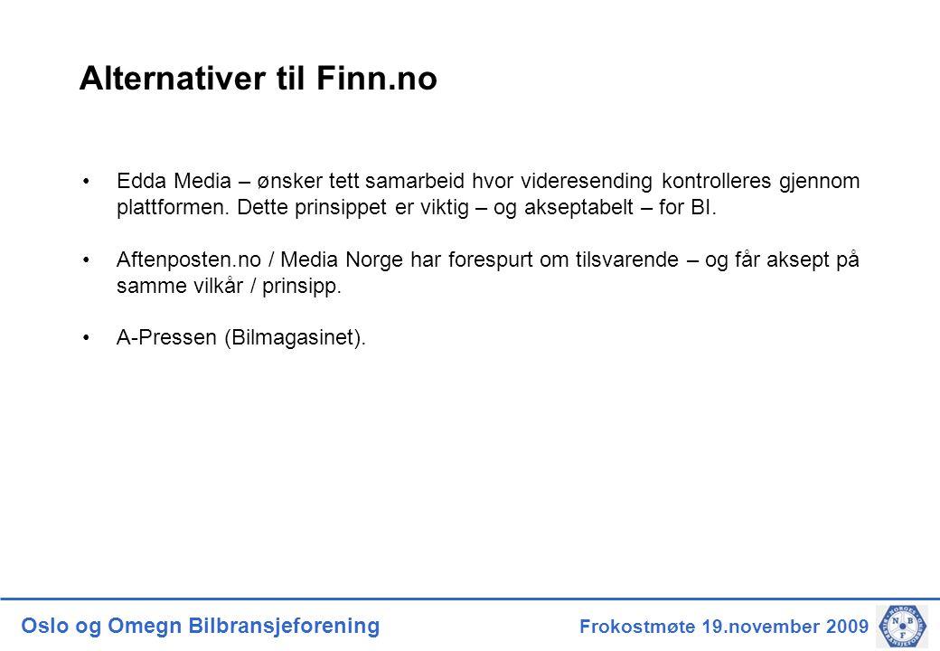 Oslo og Omegn Bilbransjeforening Frokostmøte 19.november 2009 Alternativer til Finn.no •Edda Media – ønsker tett samarbeid hvor videresending kontrolleres gjennom plattformen.