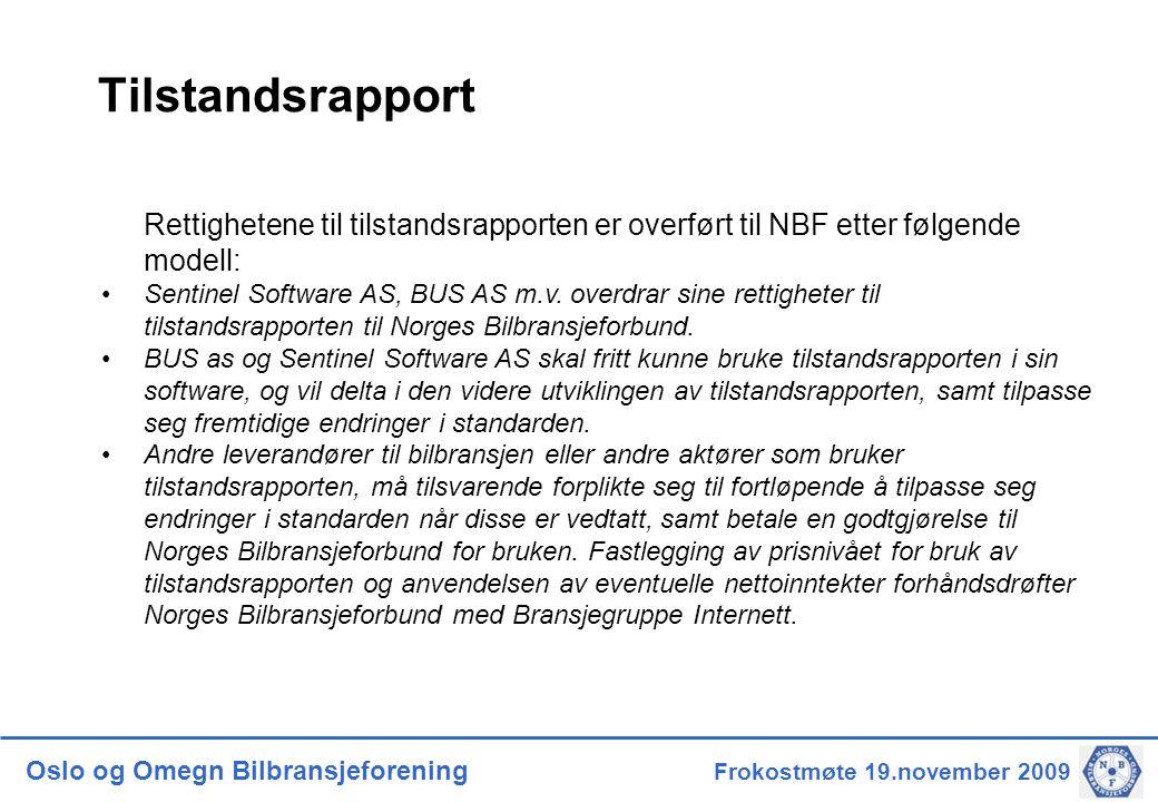 Oslo og Omegn Bilbransjeforening Frokostmøte 19.november 2009 Tilstandsrapport Rettighetene til tilstandsrapporten er overført til NBF etter følgende modell: •Sentinel Software AS, BUS AS m.v.