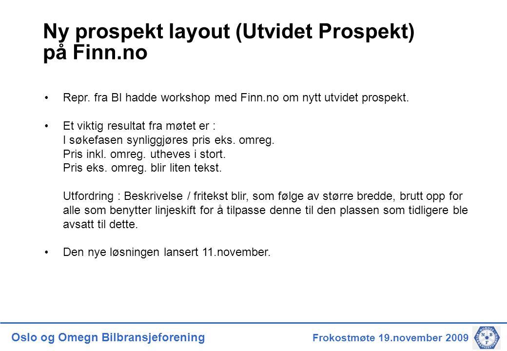 Oslo og Omegn Bilbransjeforening Frokostmøte 19.november 2009 Ny prospekt layout (Utvidet Prospekt) på Finn.no •Repr.