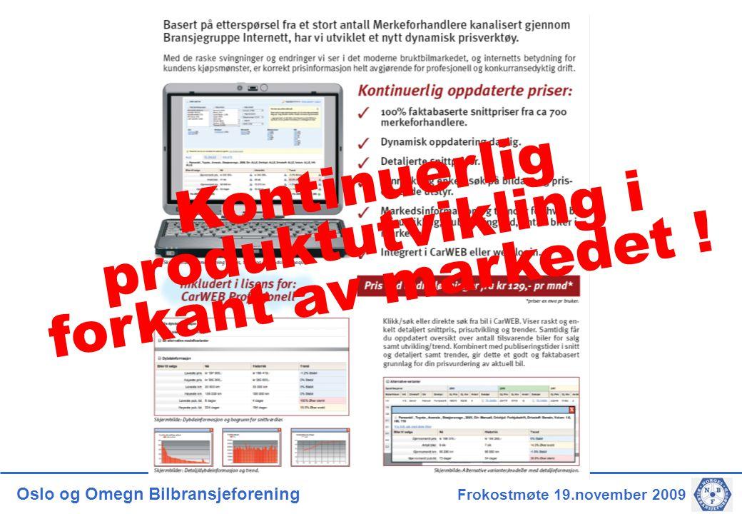 Oslo og Omegn Bilbransjeforening Frokostmøte 19.november 2009 Kontinuerlig produktutvikling i forkant av markedet !
