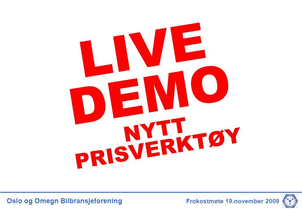 Oslo og Omegn Bilbransjeforening Frokostmøte 19.november 2009 LIVE DEMO NYTT PRISVERKTØY
