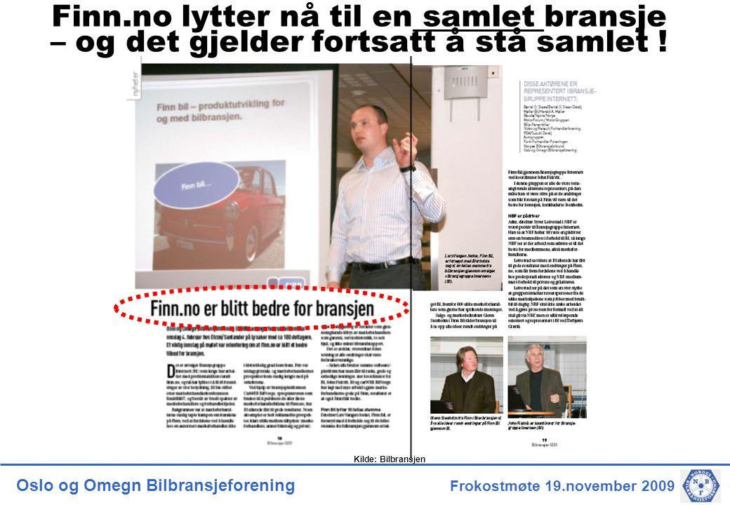 Oslo og Omegn Bilbransjeforening Frokostmøte 19.november 2009 Kilde: Bilbransjen Finn.no lytter nå til en samlet bransje – og det gjelder fortsatt å stå samlet !