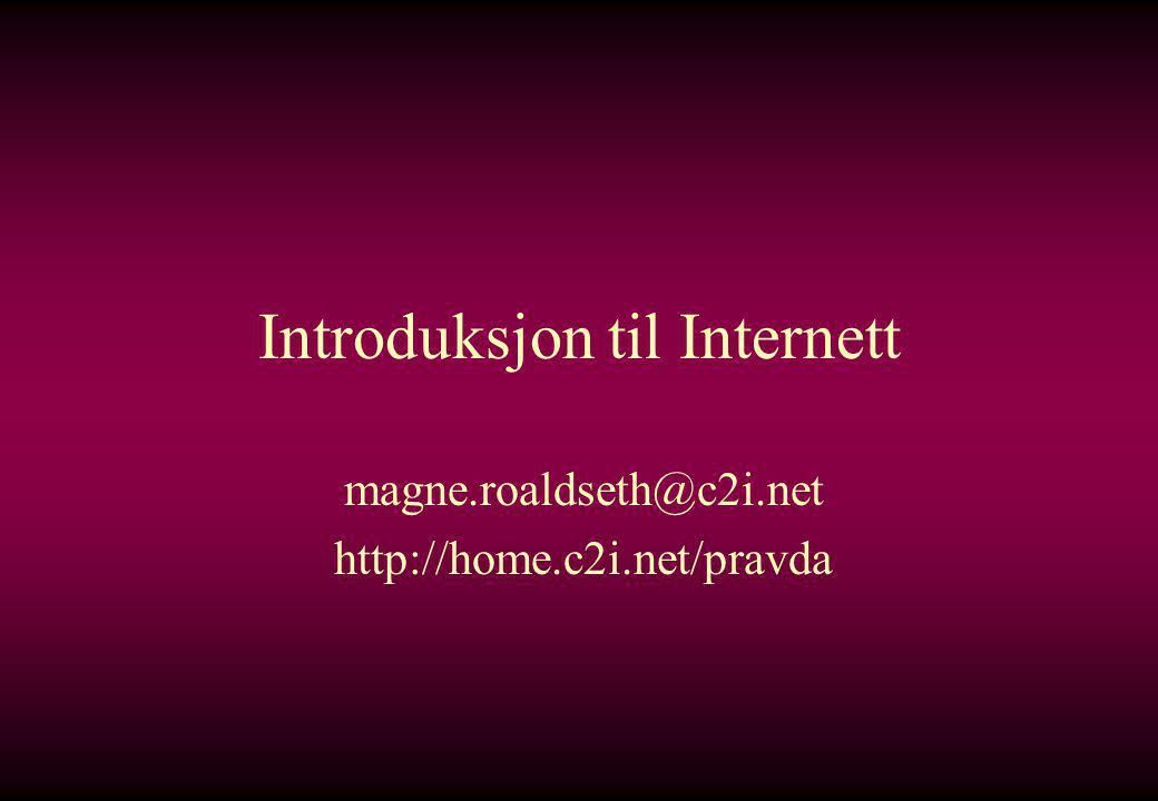 Introduksjon til Internett magne.roaldseth@c2i.net http://home.c2i.net/pravda