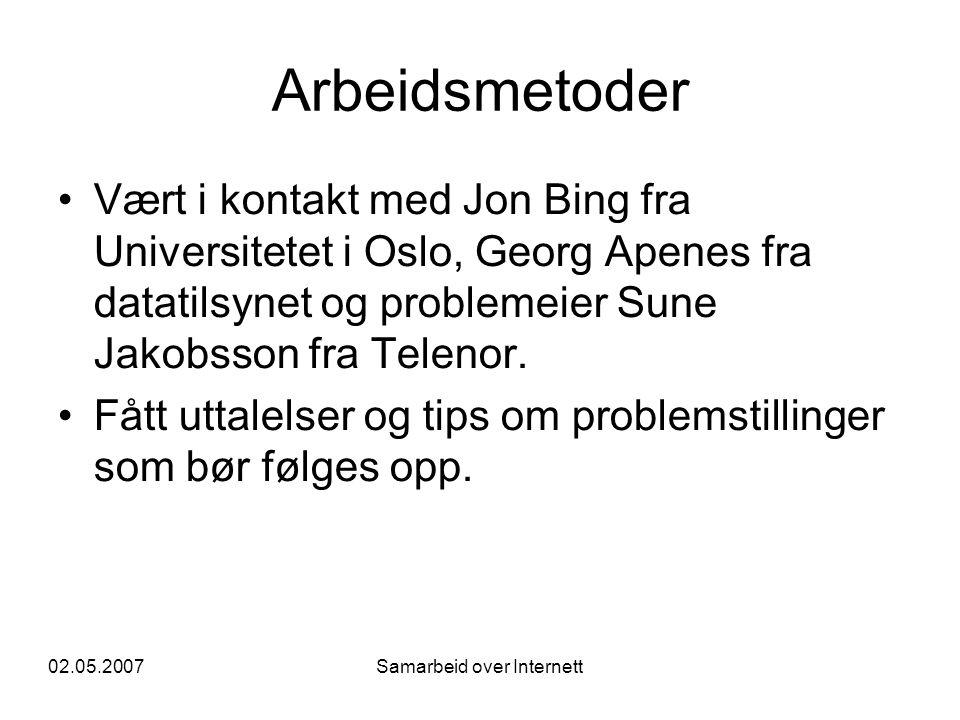 02.05.2007Samarbeid over Internett Arbeidsmetoder •Vært i kontakt med Jon Bing fra Universitetet i Oslo, Georg Apenes fra datatilsynet og problemeier Sune Jakobsson fra Telenor.