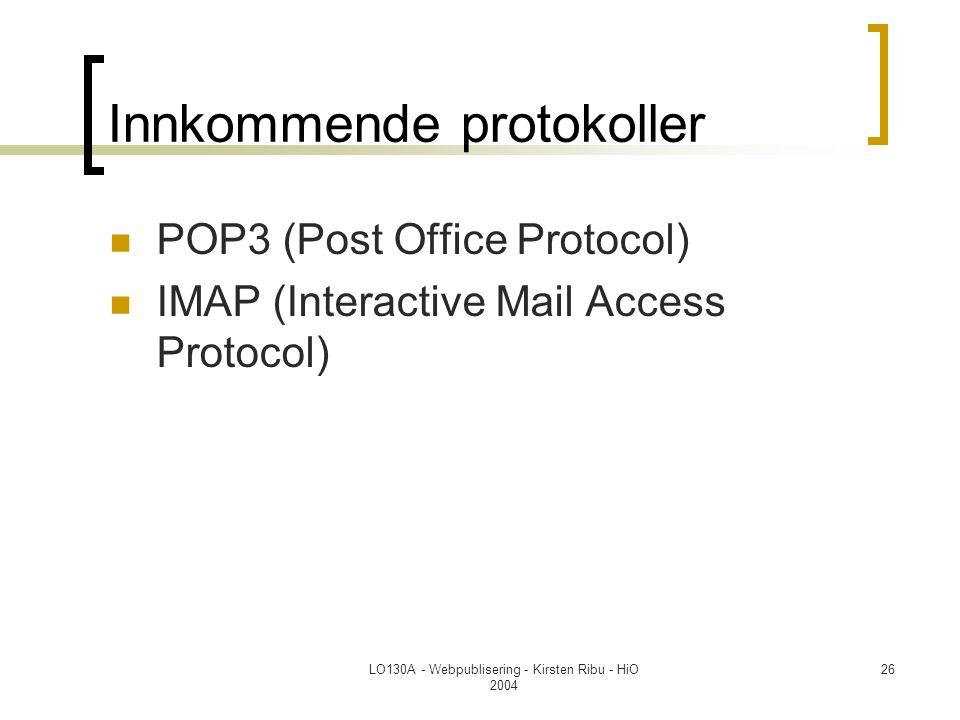 LO130A - Webpublisering - Kirsten Ribu - HiO 2004 26 Innkommende protokoller  POP3 (Post Office Protocol)  IMAP (Interactive Mail Access Protocol)