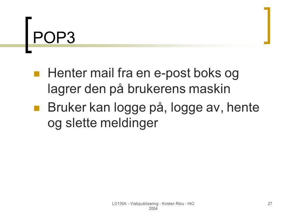 LO130A - Webpublisering - Kirsten Ribu - HiO 2004 27 POP3  Henter mail fra en e-post boks og lagrer den på brukerens maskin  Bruker kan logge på, logge av, hente og slette meldinger