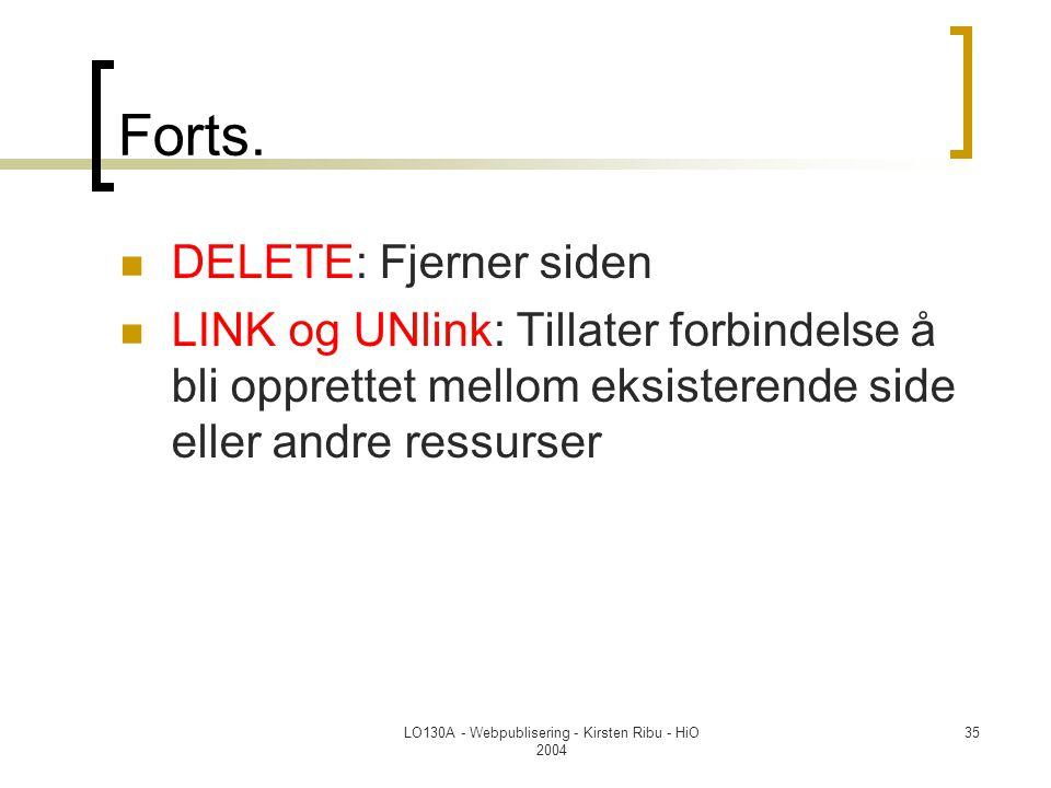 LO130A - Webpublisering - Kirsten Ribu - HiO 2004 35 Forts.  DELETE: Fjerner siden  LINK og UNlink: Tillater forbindelse å bli opprettet mellom eksi