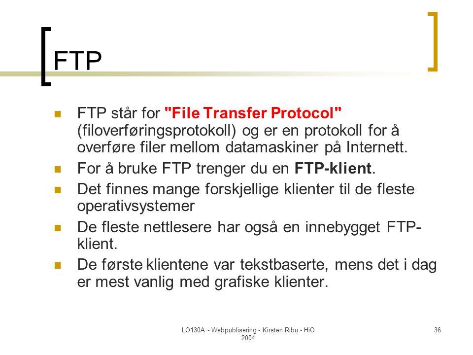LO130A - Webpublisering - Kirsten Ribu - HiO 2004 36 FTP  FTP står for File Transfer Protocol (filoverføringsprotokoll) og er en protokoll for å overføre filer mellom datamaskiner på Internett.