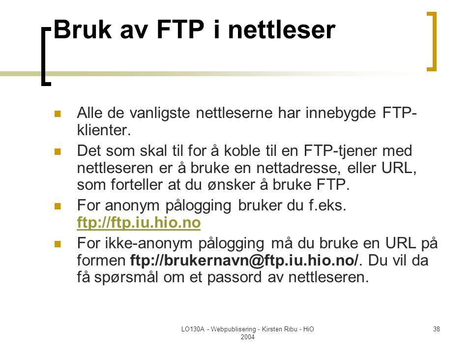 LO130A - Webpublisering - Kirsten Ribu - HiO 2004 38 Bruk av FTP i nettleser  Alle de vanligste nettleserne har innebygde FTP- klienter.  Det som sk