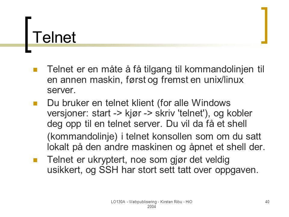 LO130A - Webpublisering - Kirsten Ribu - HiO 2004 40 Telnet  Telnet er en måte å få tilgang til kommandolinjen til en annen maskin, først og fremst en unix/linux server.