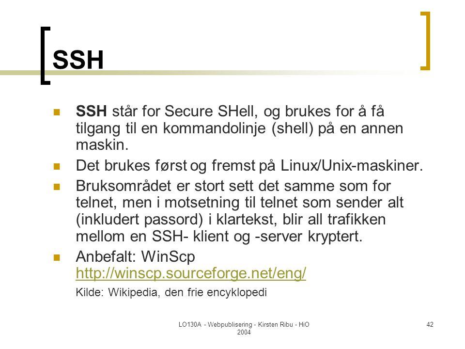 LO130A - Webpublisering - Kirsten Ribu - HiO 2004 42 SSH  SSH står for Secure SHell, og brukes for å få tilgang til en kommandolinje (shell) på en annen maskin.