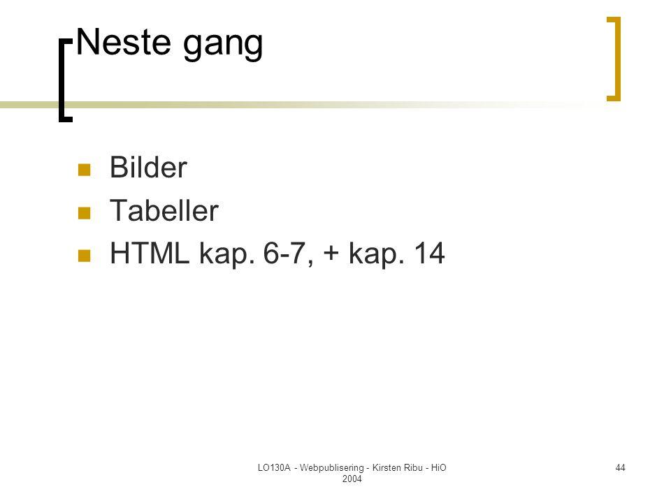 LO130A - Webpublisering - Kirsten Ribu - HiO 2004 44 Neste gang  Bilder  Tabeller  HTML kap.