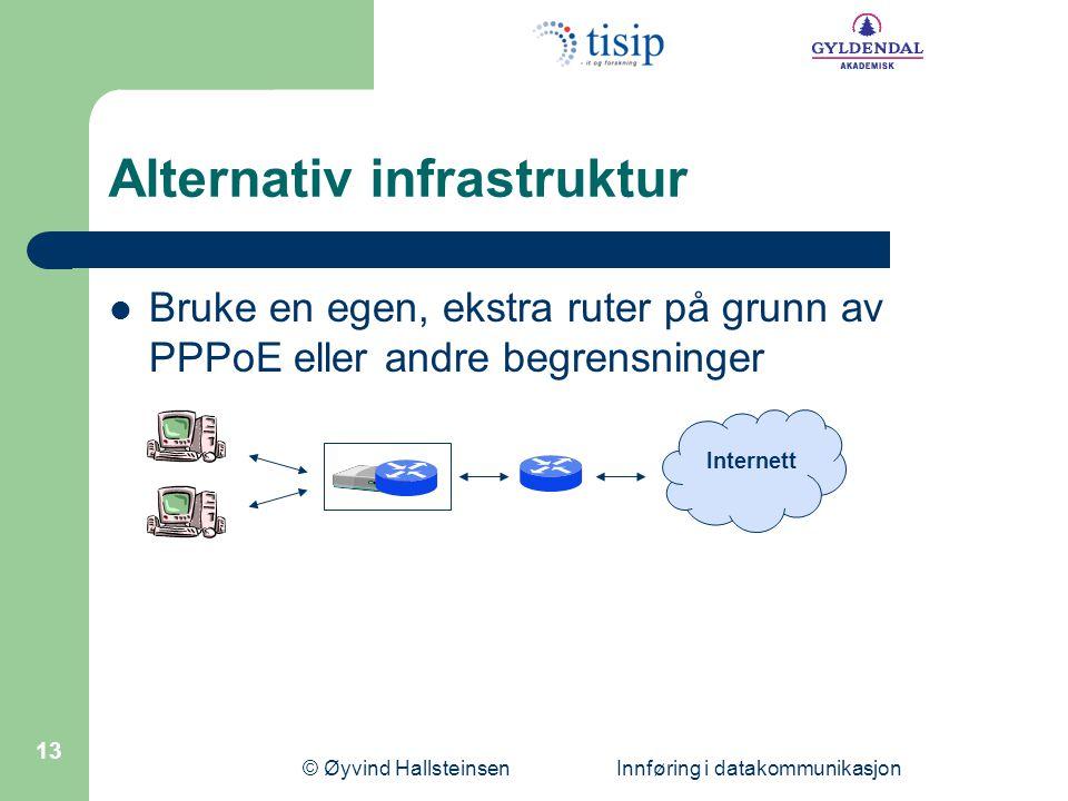 © Øyvind Hallsteinsen Innføring i datakommunikasjon 13 Alternativ infrastruktur  Bruke en egen, ekstra ruter på grunn av PPPoE eller andre begrensninger Internett